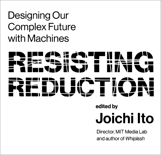 'Resisting Reduction edited' by Joi Ito